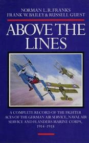 Above the Lines: The Aces of the German Air Service, Naval Air Service and Flanders Marine Corps 1914 - 1918 by Norman L.R. Franks, Frank W. Bailey, Russell Guest